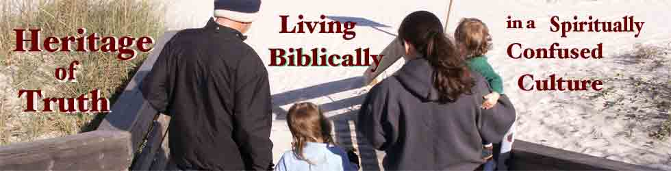 Heritage of Truth - Living Biblically in a Spiritually Confused Culture